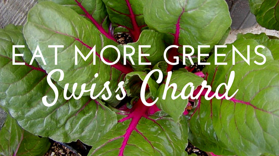 Eat Your Leafy Greens: Swiss Chard