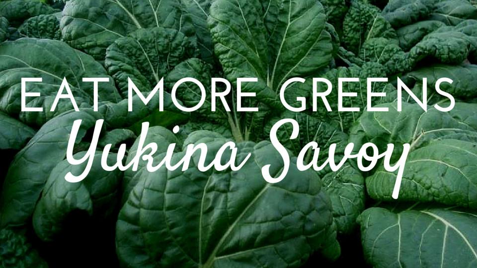 Eat More Greens: Yukina Savoy
