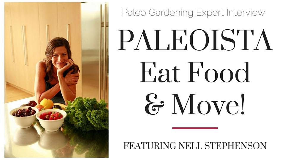Nell Stephenson Paleo Garden Interview