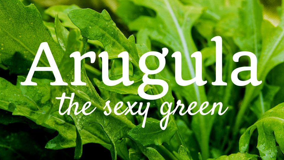 Eat Your Leafy Greens: Arugula, the Sexy Green