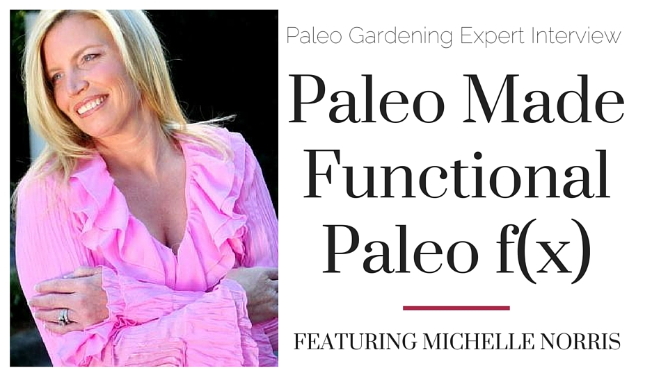 Michelle Norris Paleo Garden Interview