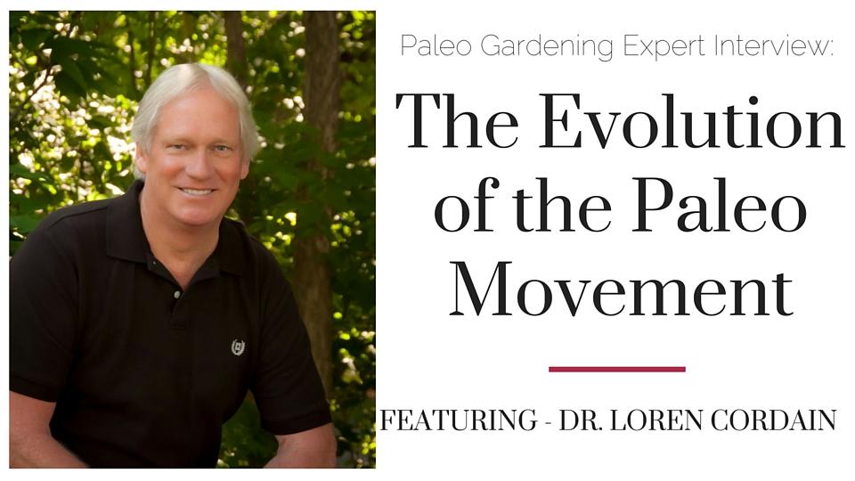Dr. Loren Cordain Paleo Garden Interview