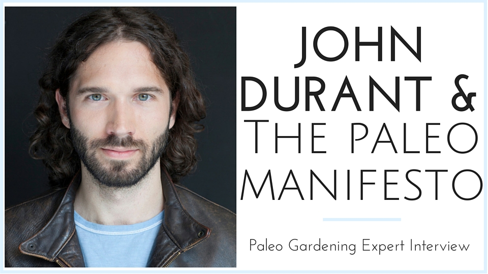 John Durant and the Paleo Manifesto Paleo Garden Interview