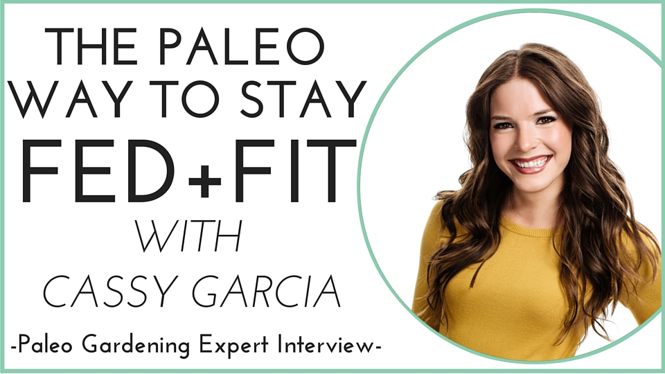 Fed and Fit Interview with Cassy Joy Garcia