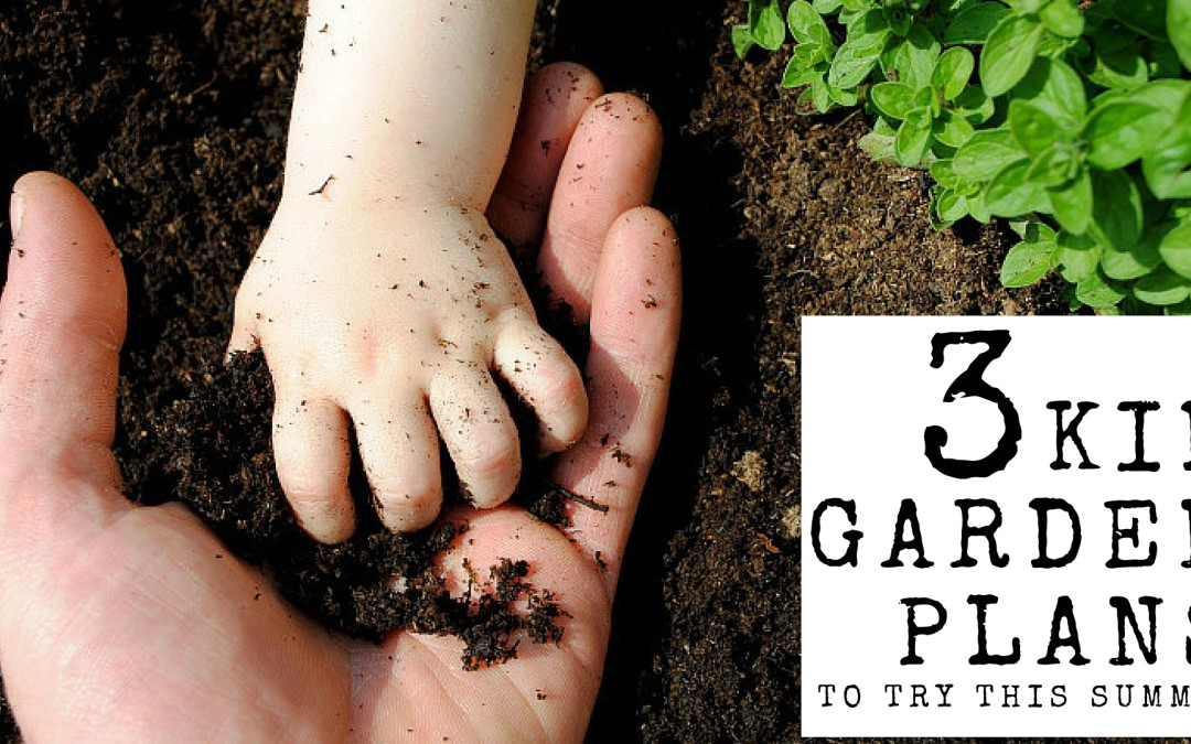 3 Paleo Kids Garden Plans to Try This Summer